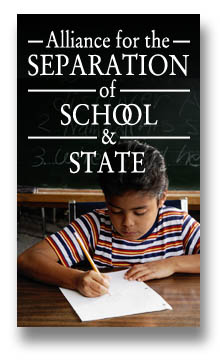 Click Here to Access the Alliance for the Separation of School and State Web Site.
